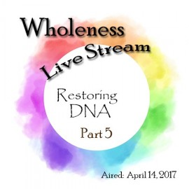 A0009WH Wholeness Part 5:  Restoring DNA