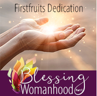 Blessing Womanhood Firstfruits Dedication